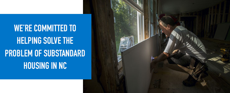 We're committed to helping solve the problem of substandard housing in NC